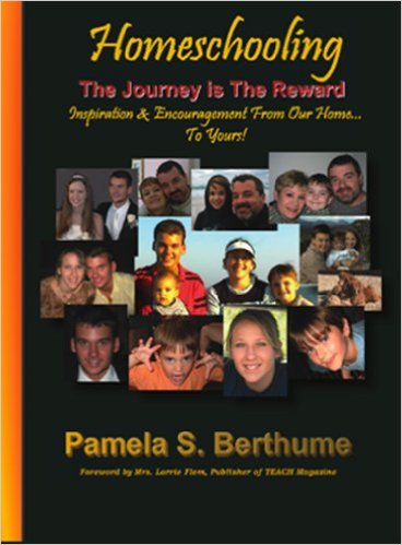 Homeschooing - The Journey is the Reward by Pamela Berthume